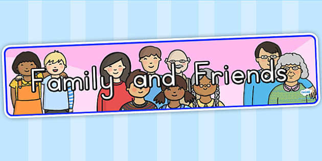Family and Friends IPC Display Banner - family, friend, ourselves