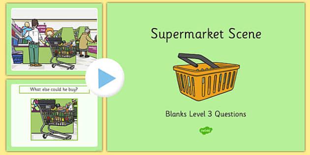 Supermarket Scene Blanks Level 3 Questions PowerPoint - receptive language, expressive language, verbal reasoning, language delay, language disorder, comprehension, autism
