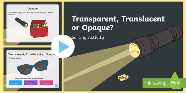 KS1 Translucent, Transparent or Opaque Sorting PowerPoint - Light, dark, sources, science, ks1, year 1, year 2, lights, shadows, transparent, translucent, opaqu