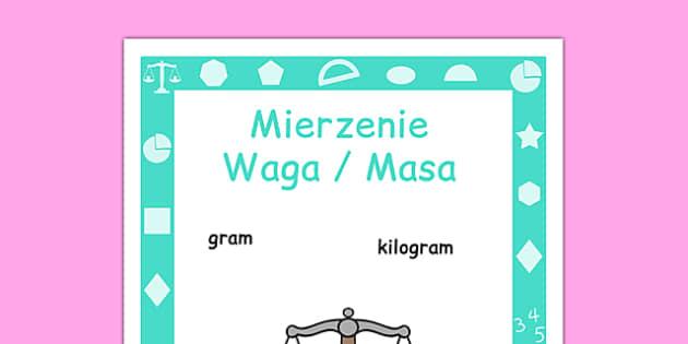 Plakat Mierzenie Waga i Masa po polsku - matematyka, miara - year 1, yr1, ks1, measure, ssm, weight, mass, weigh, measurement, display, maths, visual aid, polish, poland, eal