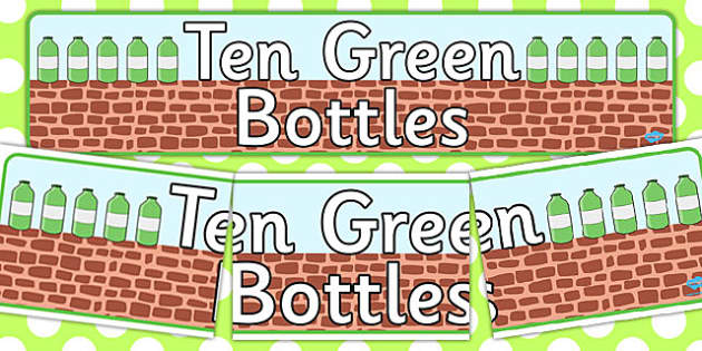 Ten Green Bottles Display Banner - Ten Green Bottles,10 Green Bottles,  banner, nursery rhyme, rhyme, rhyming, nursery rhyme story, nursery rhymes, counting rhymes,counting backwards, subtraction, one less than,