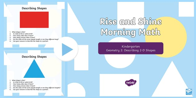 Rise and Shine Kindergarten Morning Math Geometry 2 PowerPoint - Kindergarten Math, Geometry, Morning Work, Describing 2-D Shapes