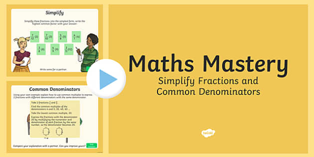 Year 6 Fractions Simplify Fractions and Common Denominators Maths Mastery Activities PowerPoint