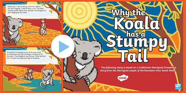 Why the Koala Has a Stumpy Tail PowerPoint - Australian Aboriginal Dreamtime Stories, powerpoint, information, reading, dreamtime story, why the