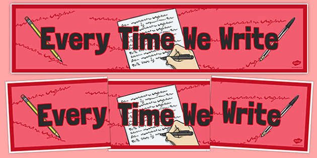 Every Time We Write Display Banner - every time we write, display banner, display, banner