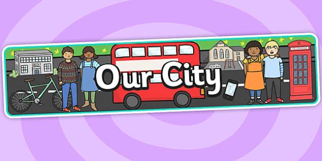 Our City Display Banner - our city, display, banner, display banner, city, city banner, themed banner, themed header, headers display headers