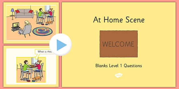 At Home Scene Blanks Level 1 Questions PowerPoint - receptive language, expressive language, verbal reasoning, language delay, language disorder, comprehension, autism