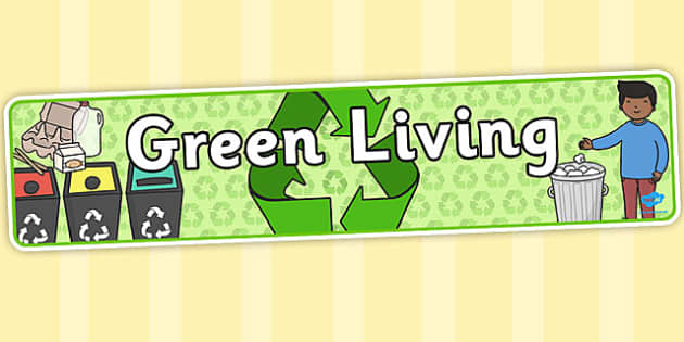 Green Living Display Banner - Eco School, Eco, Recycle, environment, poster, display, banner, sign, recyling, eco class, recycling posters, A4, display, turn off, lights, computer, paper, electricity, saving