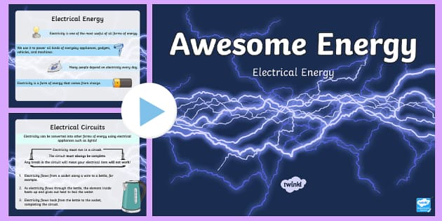 Electrical Energy PowerPoint - Awesome Energy Energy Electricity Nuclear Heat Chemical Timeline Kinetic Potential STEM