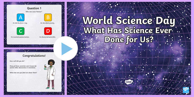 World Science Day (10th November): What Has Science Ever Done for Us? KS2 Quiz PowerPoint