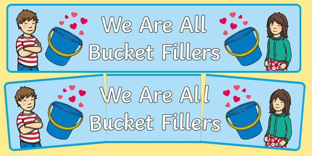We Are All Bucket Fillers Display Banner - have you filled a bucket today, filling buckets, Carol McCloud, display, banner, sign, poster, happyness, children