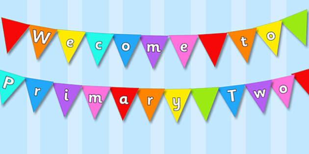 Welcome to Primary Two Multicoloured Display Bunting - bunting, display