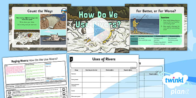 PlanIt - Geography Year 6 - Raging Rivers Lesson 5: How Do We Use Rivers? Lesson Pack