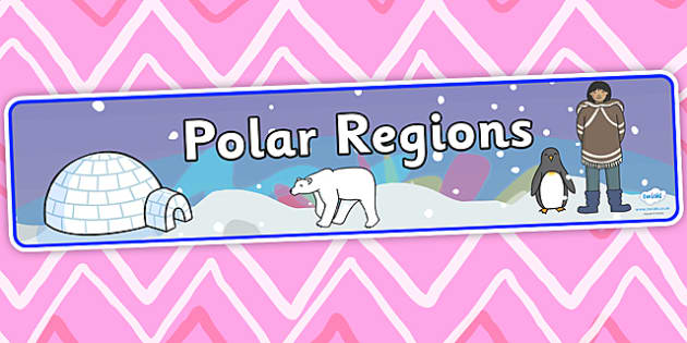 Polar Regions Topic Display Banner - polar regions, topic banner, display banner, banner for display, banner, display, header, display header,