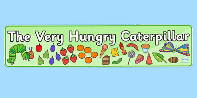Display Banners Simple to Support Teaching on The Very Hungry Caterpillar - the very hungry caterpillar, the very hungry caterpillar display banner, story book banners