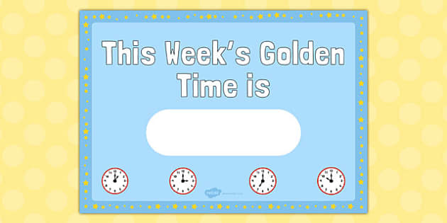 This Weeks Golden Time is Editable Poster - golden time, editable, poster
