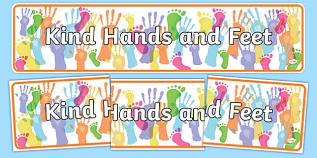 Kind Hands and Feet Display Banner - kind hand and feets ,kind hands ,kind feet, helpful, hands, display, sign, poster, smile, polite, helpful, gentle, kind, happy, being helpful, good behaviour, friendship, friends