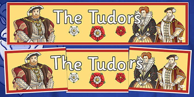 The Tudors Display Banner -  Tudors, Henry, history, display, banner, poster, sign, Henry VIII, Tudor, England, Queen Elizabeth I, Church of England, reformation
