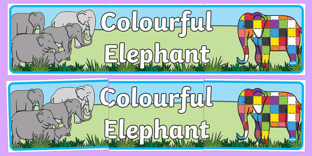 Colourful Elephant Display Banner - Elmer, Elmer the elephant, resources, Elmer story, patchwork elephant, PSHE, PSE, David McKee, colours, patterns, story, story book, story book resources, story sequencing, story resources, banner, displa