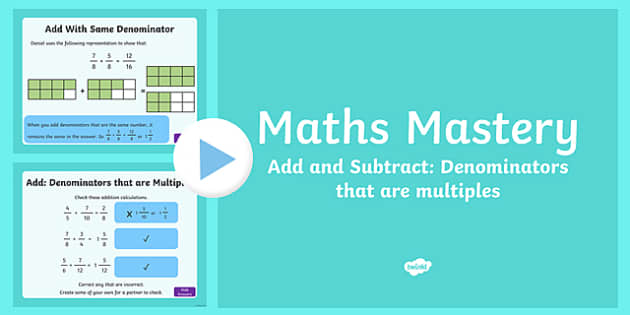Year 5, Fractions and Decimals, Add and Subtract Denominators that are Multiples Maths Mastery PowerPoint