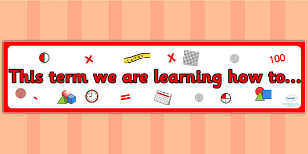 Maths Themed This term we are learning how to Display Banner