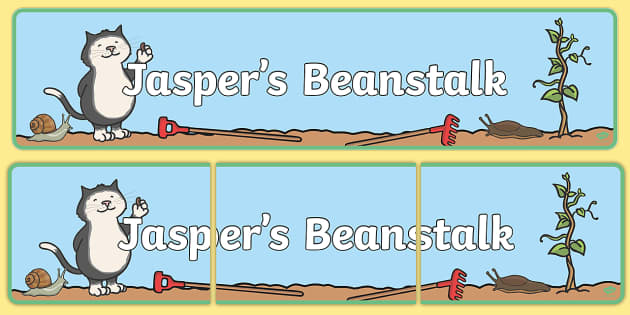 Display Banner to Support Teaching on Jasper's Beanstalk - Jasper, Jasper's Beanstalk, bean, sprayed, display, banner, poster, sign, watered, slugs, rake, found, beanstalk, planted, cat, dig, plant, waiting, story book, story, story resources