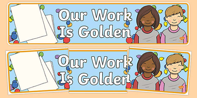Our Work is Golden Display Banner - look at our great work, display banner, banner, display, banner for display, display header, header for display, abnner, celebrate, achievement, success, wagoll, model, praise