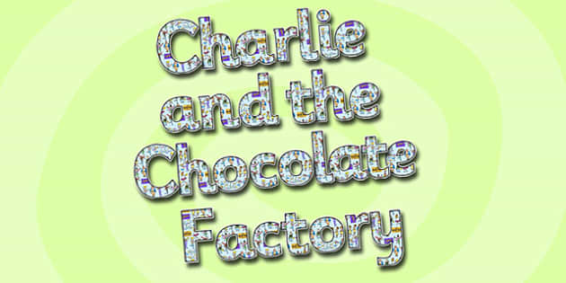 Display Lettering to Support Teaching on Charlie and the Chocolate Factory-charlie and the chocolate factory, themed display lettering, display lettering, letters, display, words