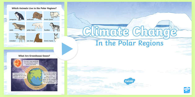 LKS2 Climate Change in the Polar Regions PowerPoint - The Arctic, Polar Regions, north pole, south pole, explorers, climate, change, global warming,