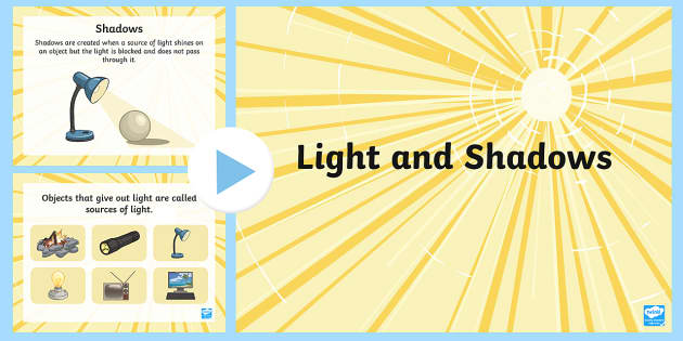 Light and Shadow PowerPoint - light and shadow, light and dark, light, dark, how shadows are formed, light and dark powerpoint, shadows powerpoint, ks2