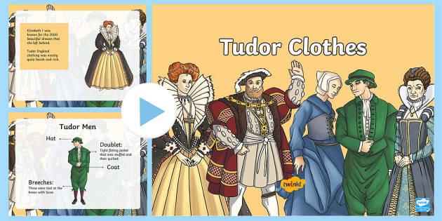 Tudor Clothes PowerPoint - tudor clothes, tudors, the tudors, what tudors wore, what did tudors wear?, tudor clothing powerpoint, tudor powerpoint, ks2
