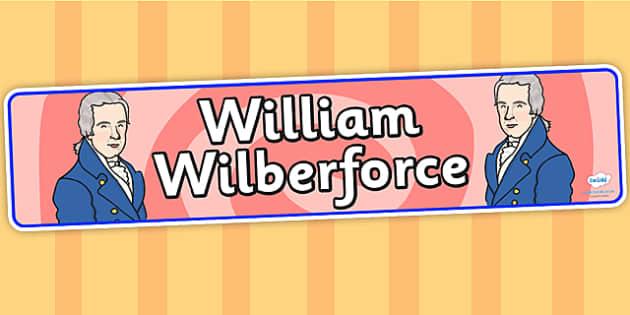 William Wilberforce Display Banner - william wilberforce, banner for display, banner, display header, header, header for display, classroom display