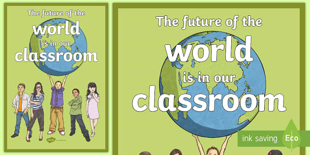 The Future of the World is in Our Classroom Display Poster - Motivational Display Posters, display, poster, motivation, future, world, class, classroom, motivati