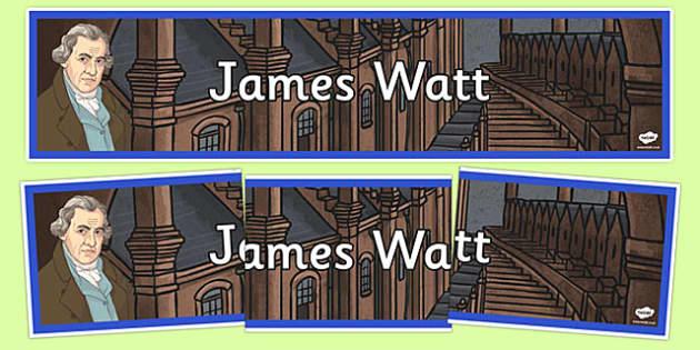 Scottish Significant Individuals James Watt Display Banner - james, watt, scotland, scot, scots, famous, history, hero, heroes, cfe, curriculum, excellence, display, banner, sign, labels, banners