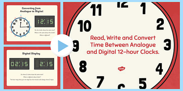 Read, Write and Convert Time Between Analogue and Digital 12 Hour Clocks Presentation - read, time