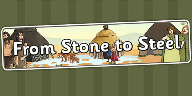From Stone to Steel Stone Age to the Iron Age Display Banner