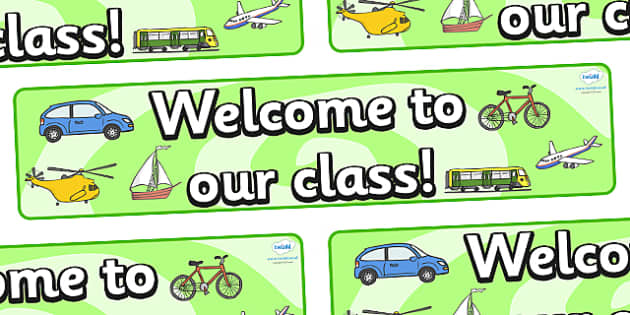 Welcome to our class- Transport Themed Classroom Display Banner - Themed banner, banner, display banner, Classroom labels, Area labels, Poster, Display, Areas