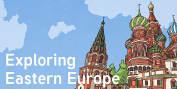 Exploring Eastern Europe