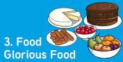 (3) Food, Glorious Food!
