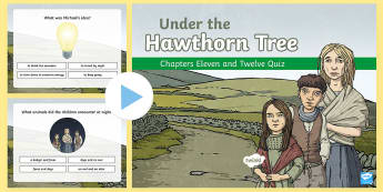 Chapters Eleven and Twelve Quiz PowerPoint to Support Teaching on Under the Hawthorn Tree - Resources to Support The Teaching Of Under the Hawthorn Tree, quiz, under the hawthorn tree, stories