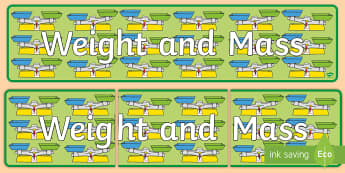 Weight and Mass Display Banner - EYLF, Numeracy, measurement, units, weight, mass, weighing, scales, foundation, kindergarten, prep,
