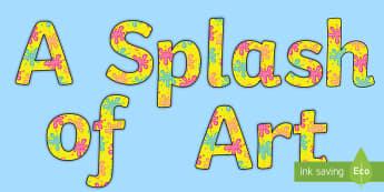 A Splash of Art Display Lettering - A Splash of Art Display Lettering - art, art area, painting area, display, letters, letering, displa