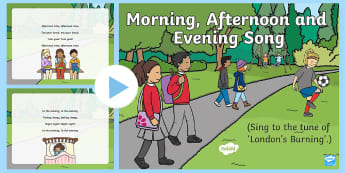 Morning, Afternoon and Evening Song PowerPoint - morning, afternoon, evening, times of day, clock, time, telling time, early maths, time vocabulary