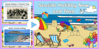Seaside Holidays Past and Present - seaside, the seaside, at the seaside, beach, seaside powerpoint, seaside holidays powerpoint, seaside history