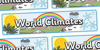 World Climates Display Banner - display, banner, display banner, world climates, climates, different climates, geography, climates banner, climates display banner, poster, sign, classroom display, themed banner