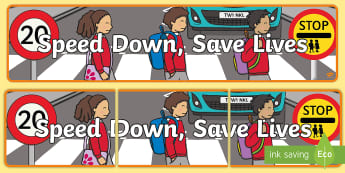 Speed Down, Save Lives Display Banner - road safety week, stop look and listen, EYFS, KS1, Keeping Safe,