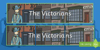 The Victorians Display Banner - Victorians, Queen Victoria, display, banner, poster, sign, 19th century, British History, Britain, Victorian toys, Victorian school, butler