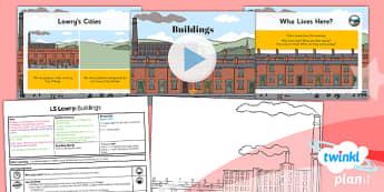 Art: LS Lowry: Buildings KS1 Lesson Pack 4
