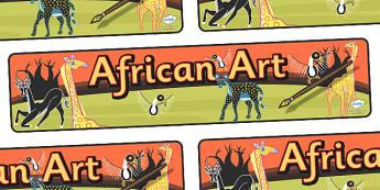 African Art Display Banner - africa, african art, african art banner, african art display, african art display title, african art display header, ks2