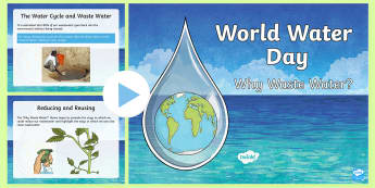 World Water Day (22nd of March) PowerPoint - CfE World Water Day (22nd of March) waste water, environment, save water, reuse, pollution, safe wat
